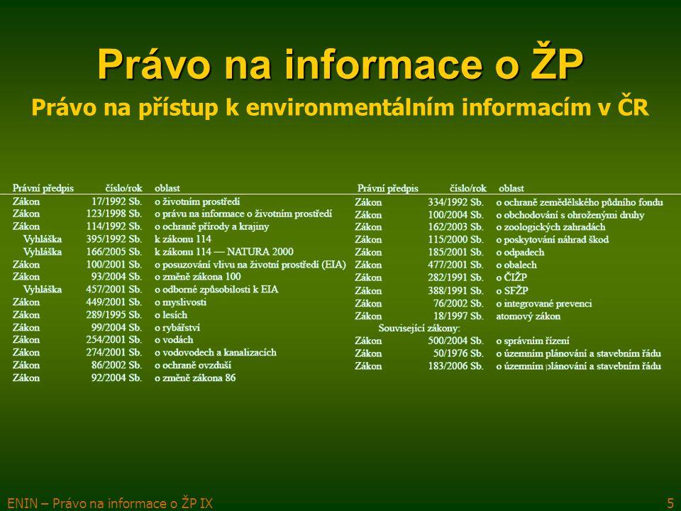 ENIN – Právo na informace o ŽP IX5 Právo na informace o ŽP Právo na přístup k environmentálním informacím v ČR