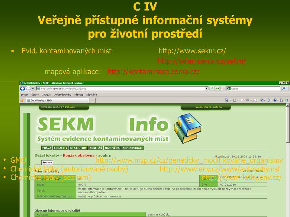 ENIN - C IV Další zdroje pro popis zájmového území3 C IV Veřejně přístupné informační systémy pro životní prostředí Evid. kontaminovaných míst http://