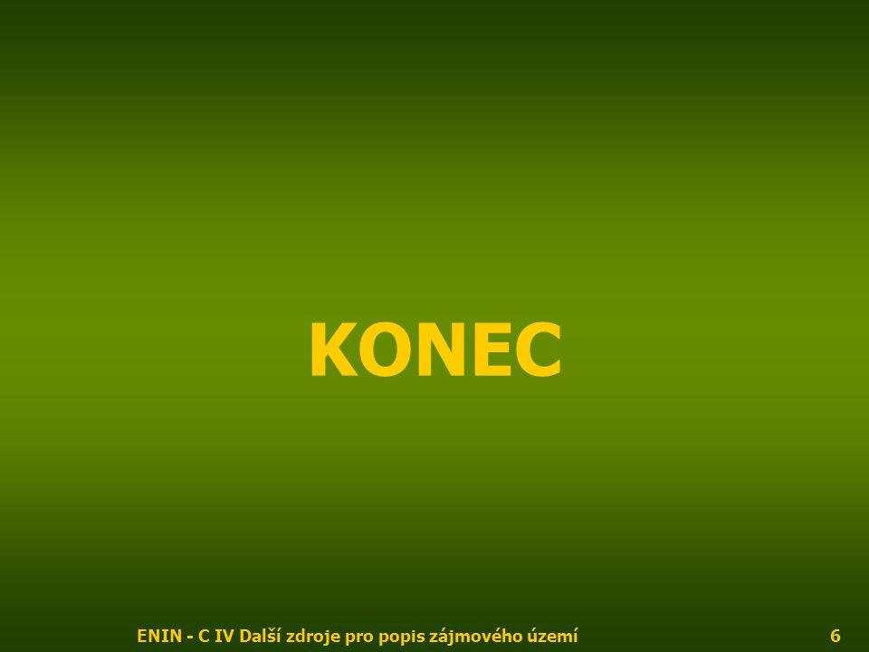 ENIN - C IV Další zdroje pro popis zájmového území6 KONEC