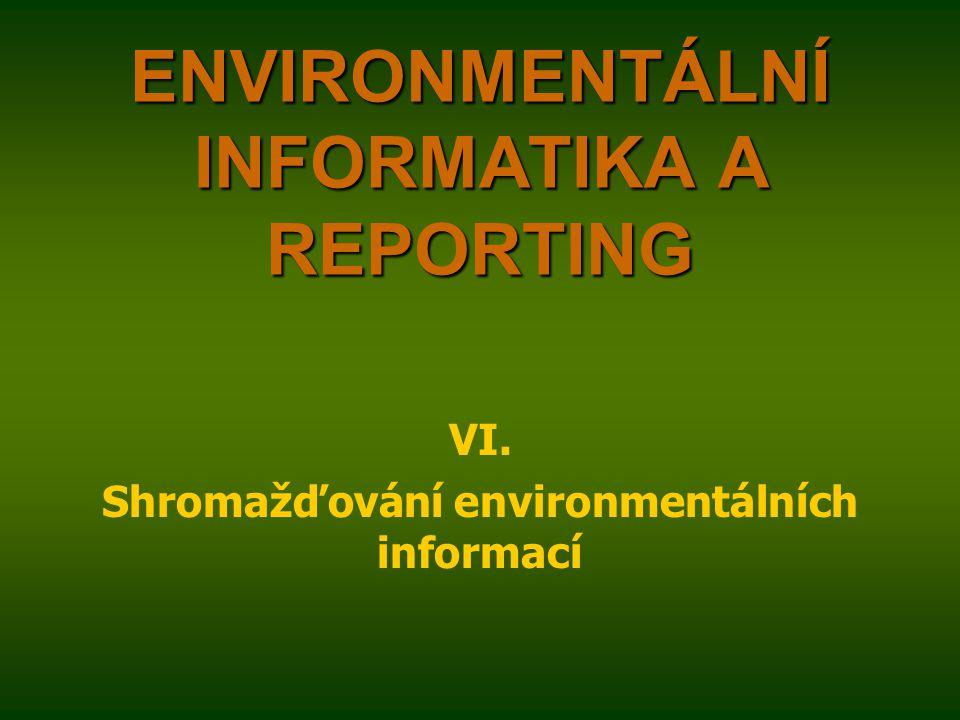ENVIRONMENTÁLNÍ INFORMATIKA A REPORTING VI. Shromažďování environmentálních informací