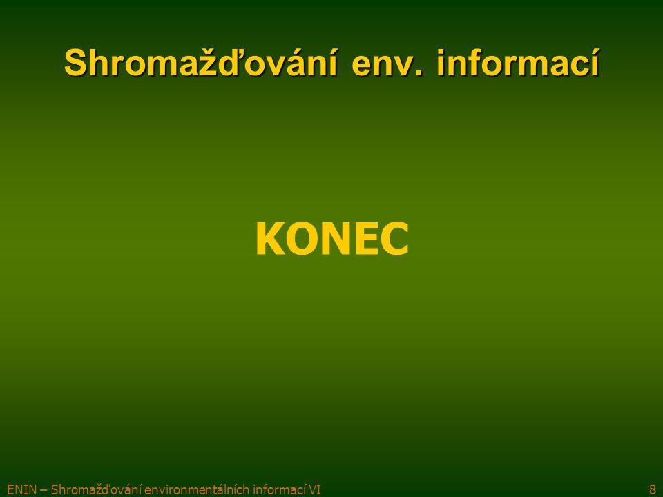 ENIN – Shromažďování environmentálních informací VI8 Shromažďování env. informací KONEC