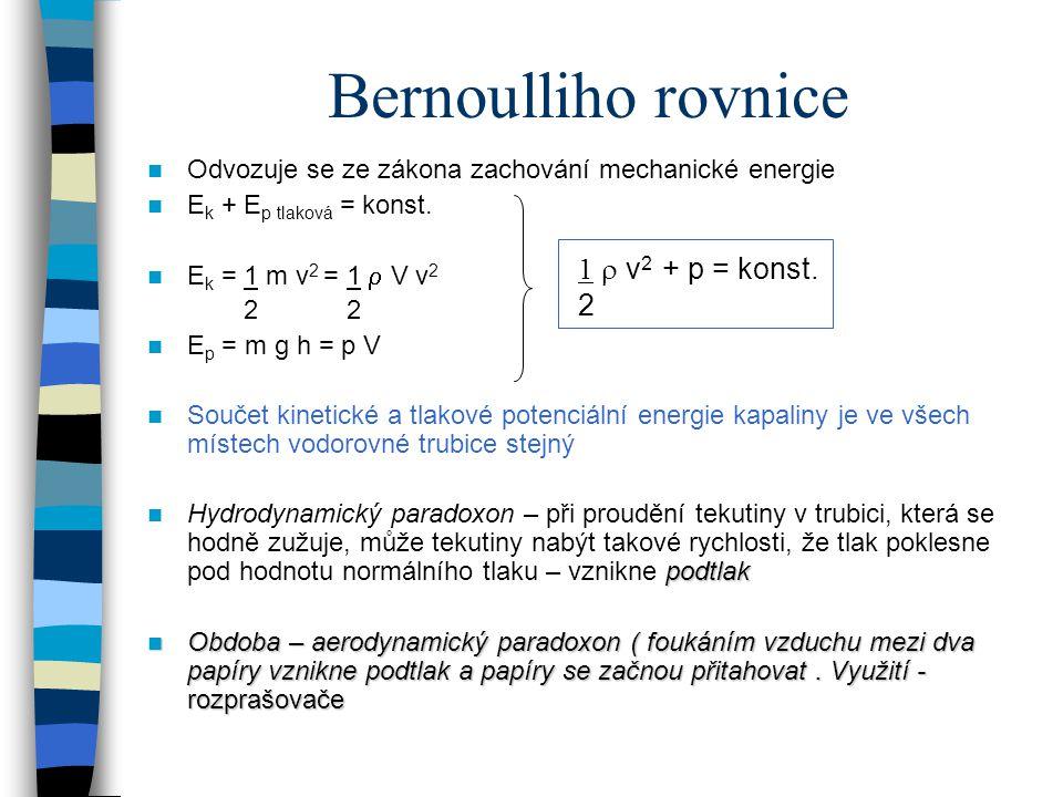 Bernoulliho rovnice Odvozuje se ze zákona zachování mechanické energie E k + E p tlaková = konst. E k = 1 m v 2 = 1  V v 2 2 2 E p = m g h = p V Souč