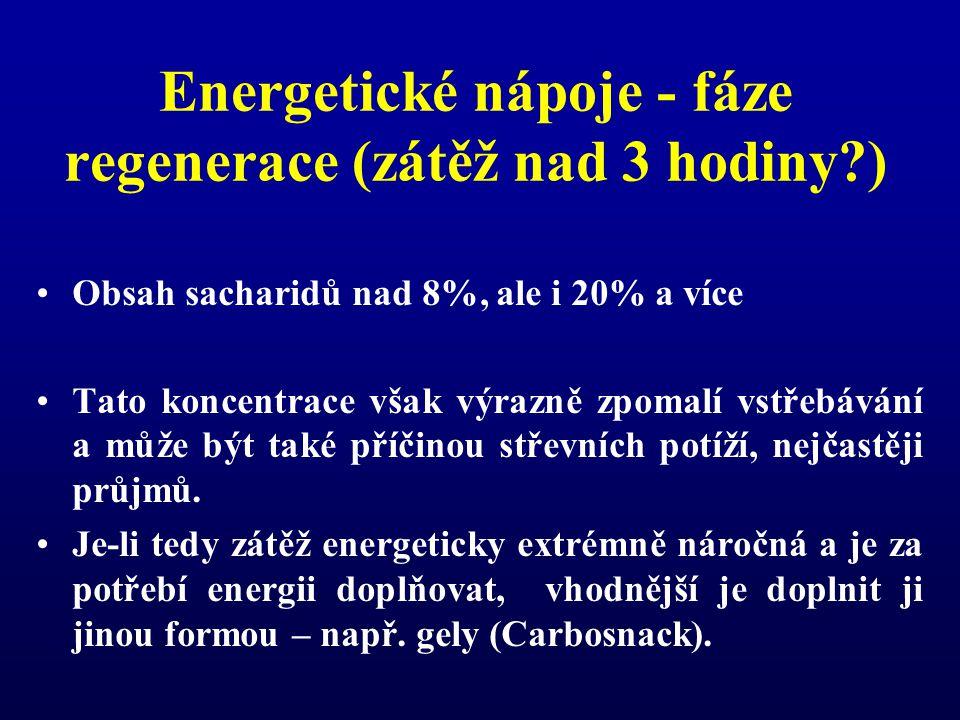 Energetické nápoje - fáze regenerace (zátěž nad 3 hodiny?) Obsah sacharidů nad 8%, ale i 20% a více Tato koncentrace však výrazně zpomalí vstřebávání a může být také příčinou střevních potíží, nejčastěji průjmů.