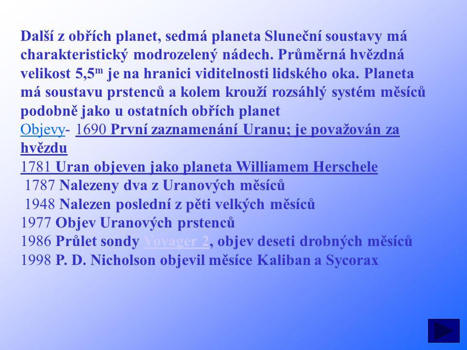Charakteristika Sedmá planeta Sluneční soustavy je další z plynných obrů s velmi nízkou (-220°C=53K) teplotou.