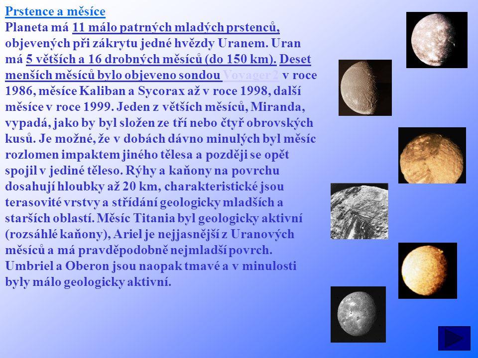 Prstence a měsíce Planeta má 11 málo patrných mladých prstenců, objevených při zákrytu jedné hvězdy Uranem. Uran má 5 větších a 16 drobných měsíců (do