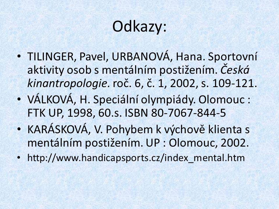 Odkazy: TILINGER, Pavel, URBANOVÁ, Hana. Sportovní aktivity osob s mentálním postižením. Česká kinantropologie. roč. 6, č. 1, 2002, s. 109-121. VÁLKOV