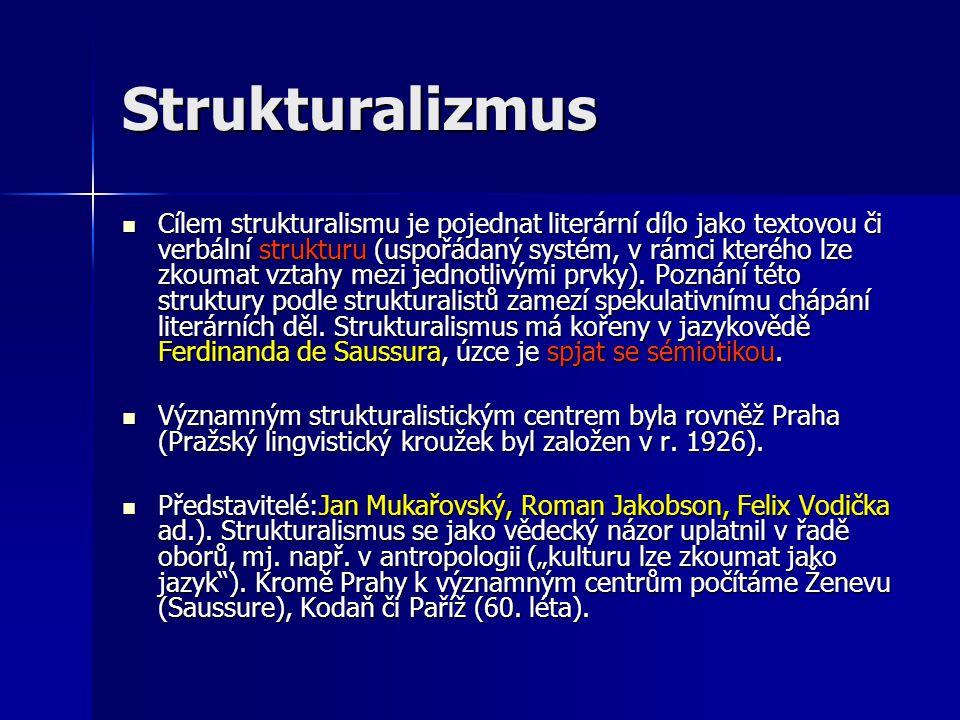Strukturalizmus Cílem strukturalismu je pojednat literární dílo jako textovou či verbální strukturu (uspořádaný systém, v rámci kterého lze zkoumat vztahy mezi jednotlivými prvky).
