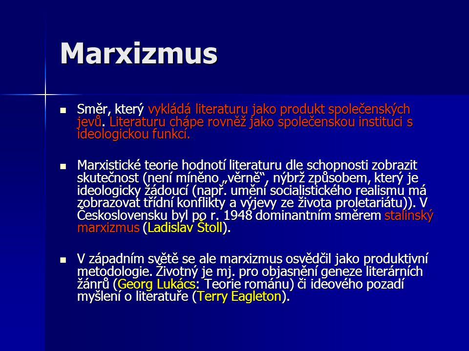 Marxizmus Směr, který vykládá literaturu jako produkt společenských jevů.
