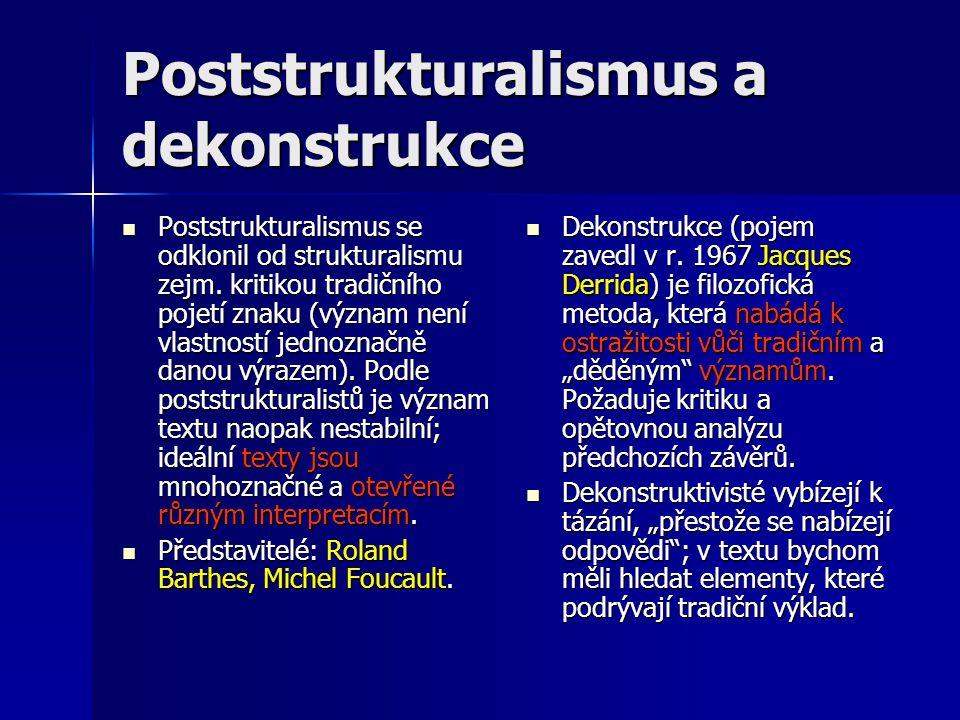 Poststrukturalismus a dekonstrukce Poststrukturalismus se odklonil od strukturalismu zejm.
