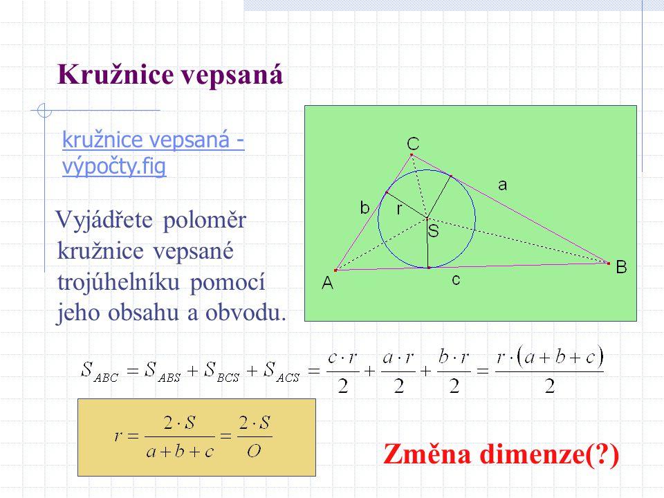 Kružnice vepsaná Vyjádřete poloměr kružnice vepsané trojúhelníku pomocí jeho obsahu a obvodu. kružnice vepsaná - výpočty.fig Změna dimenze(?)