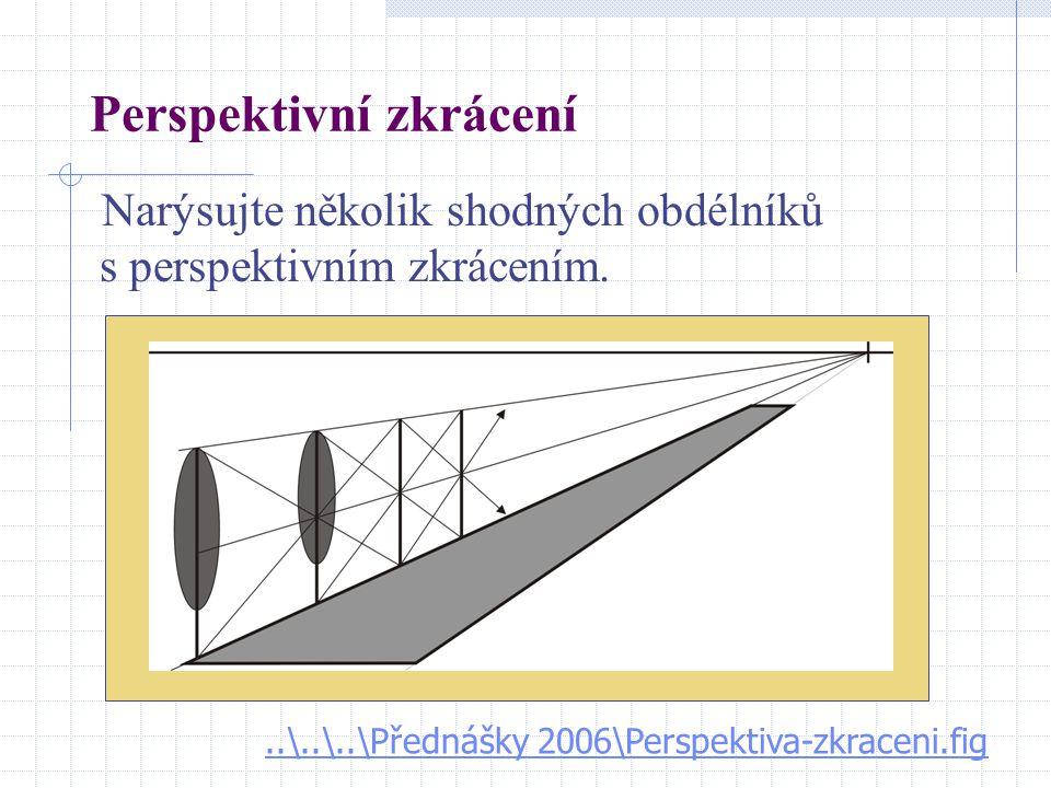 Perspektivní zkrácení Narýsujte několik shodných obdélníků s perspektivním zkrácením...\..\..\Přednášky 2006\Perspektiva-zkraceni.fig
