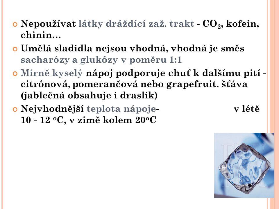 Nepoužívat látky dráždící zaž. trakt - CO 2, kofein, chinin… Umělá sladidla nejsou vhodná, vhodná je směs sacharózy a glukózy v poměru 1:1 Mírně kysel