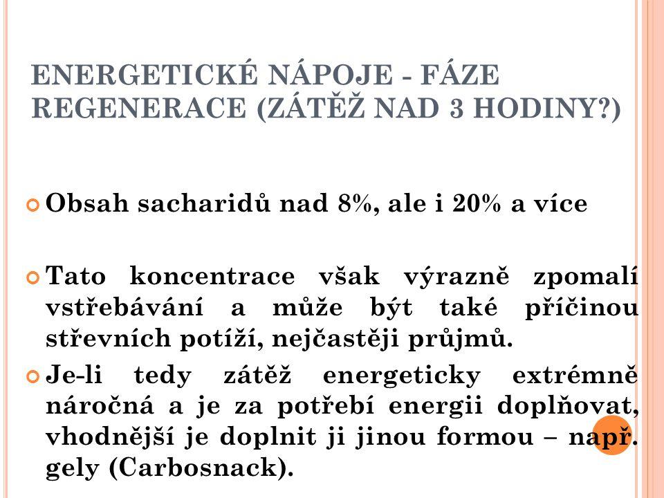 ENERGETICKÉ NÁPOJE - FÁZE REGENERACE (ZÁTĚŽ NAD 3 HODINY?) Obsah sacharidů nad 8%, ale i 20% a více Tato koncentrace však výrazně zpomalí vstřebávání