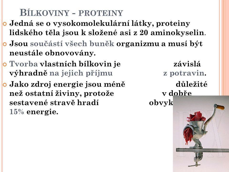 B ÍLKOVINY - PROTEINY Jedná se o vysokomolekulární látky, proteiny lidského těla jsou k složené asi z 20 aminokyselin. Jsou součástí všech buněk organ