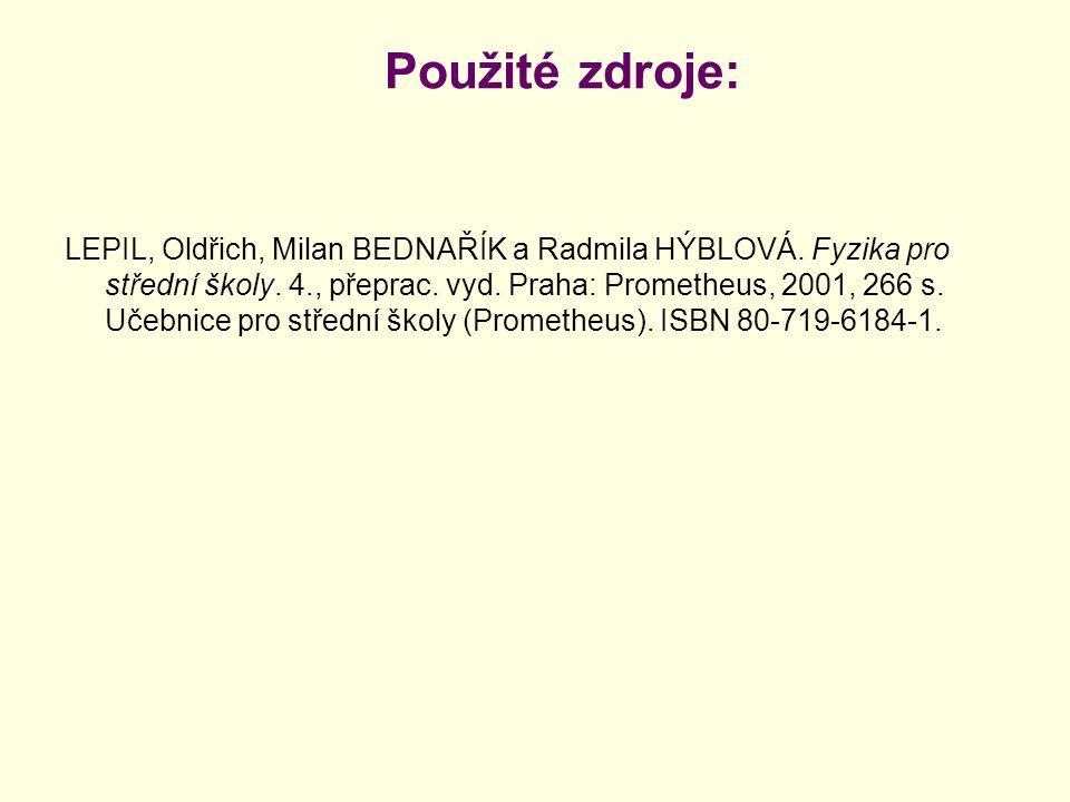 Použité zdroje: LEPIL, Oldřich, Milan BEDNAŘÍK a Radmila HÝBLOVÁ. Fyzika pro střední školy. 4., přeprac. vyd. Praha: Prometheus, 2001, 266 s. Učebnice