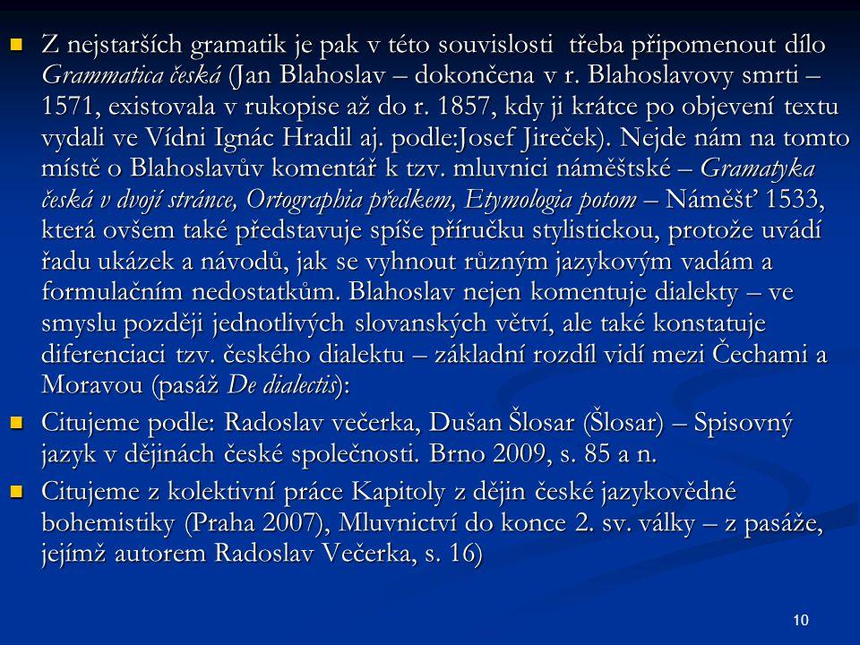 10 Z nejstarších gramatik je pak v této souvislosti třeba připomenout dílo Grammatica česká (Jan Blahoslav – dokončena v r. Blahoslavovy smrti – 1571,