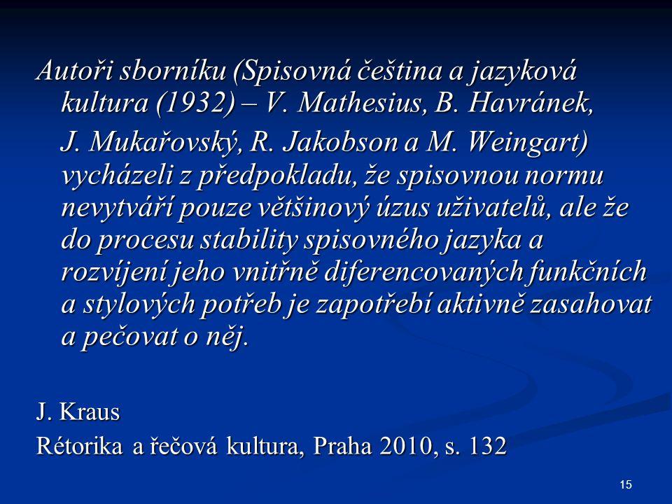 15 Autoři sborníku (Spisovná čeština a jazyková kultura (1932) – V. Mathesius, B. Havránek, J. Mukařovský, R. Jakobson a M. Weingart) vycházeli z před