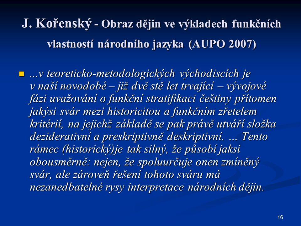 16 J. Kořenský - Obraz dějin ve výkladech funkčních vlastností národního jazyka (AUPO 2007)...v teoreticko-metodologických východiscích je v naší novo