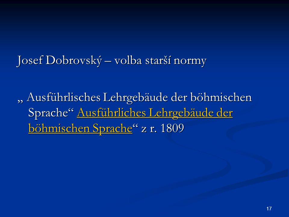 """17 Josef Dobrovský – volba starší normy """" Ausführlisches Lehrgebäude der böhmischen Sprache"""" Ausführliches Lehrgebäude der böhmischen Sprache"""" z r. 18"""