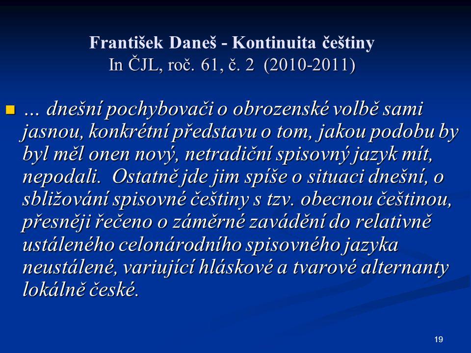 19 In ČJL, roč. 61, č. 2 (2010-2011) František Daneš - Kontinuita češtiny In ČJL, roč. 61, č. 2 (2010-2011) … dnešní pochybovači o obrozenské volbě sa