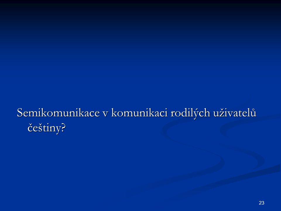 23 Semikomunikace v komunikaci rodilých uživatelů češtiny?