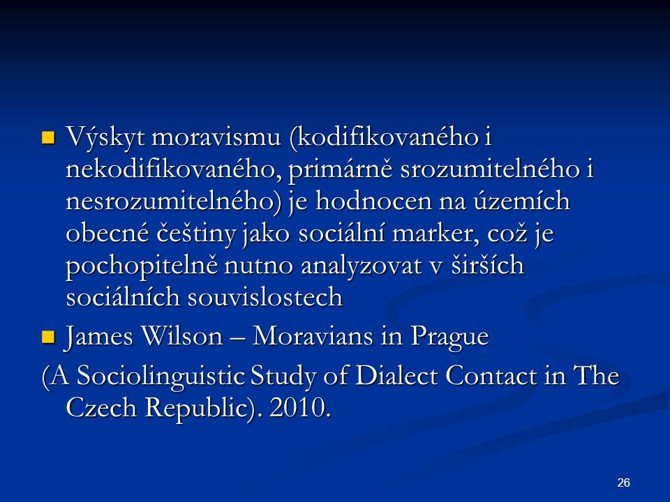26 Výskyt moravismu (kodifikovaného i nekodifikovaného, primárně srozumitelného i nesrozumitelného) je hodnocen na územích obecné češtiny jako sociáln