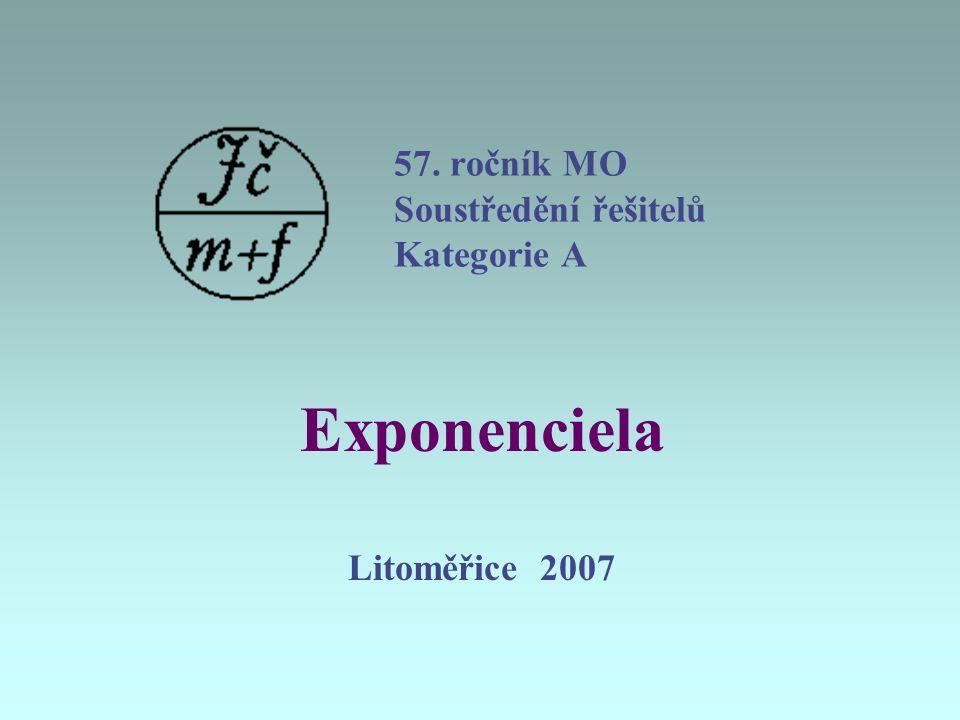 57. ročník MO Soustředění řešitelů Kategorie A Exponenciela Litoměřice 2007