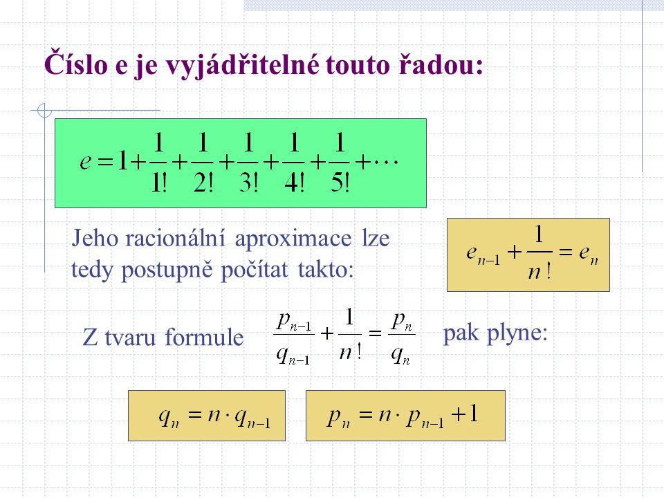 Číslo e je vyjádřitelné touto řadou: Jeho racionální aproximace lze tedy postupně počítat takto: Z tvaru formule pak plyne: