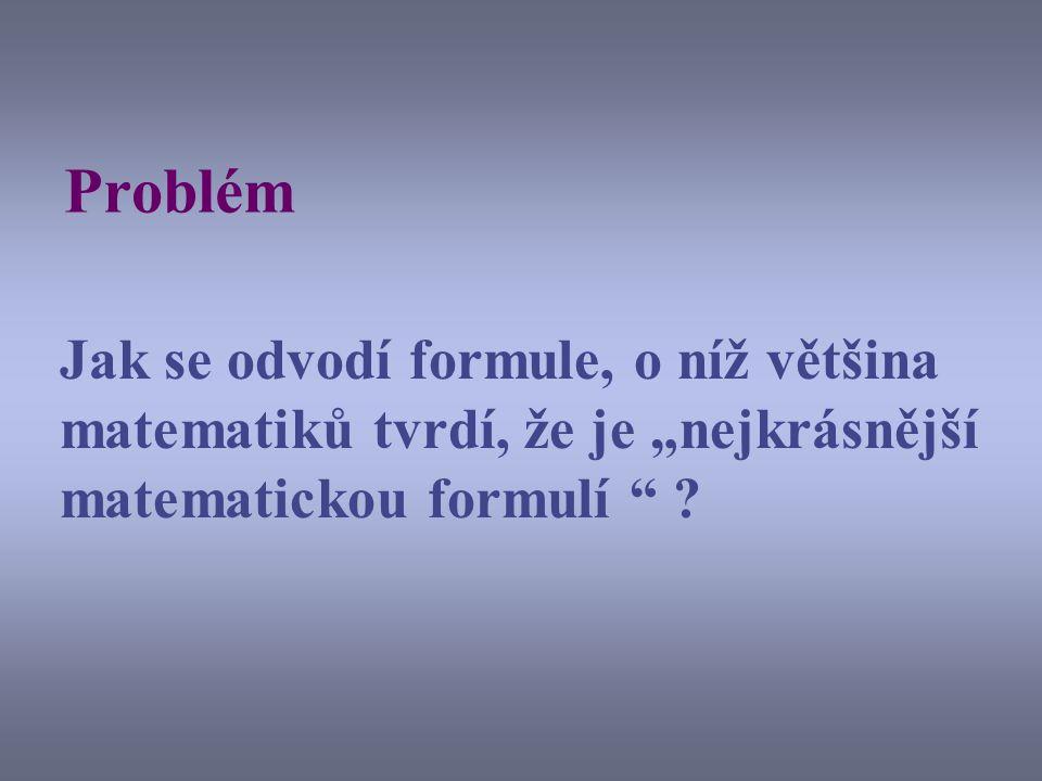 """Problém Jak se odvodí formule, o níž většina matematiků tvrdí, že je """"nejkrásnější matematickou formulí """" ?"""