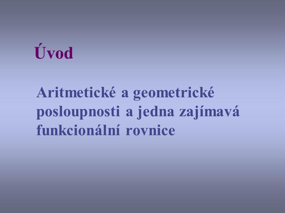 Úvod Aritmetické a geometrické posloupnosti a jedna zajímavá funkcionální rovnice