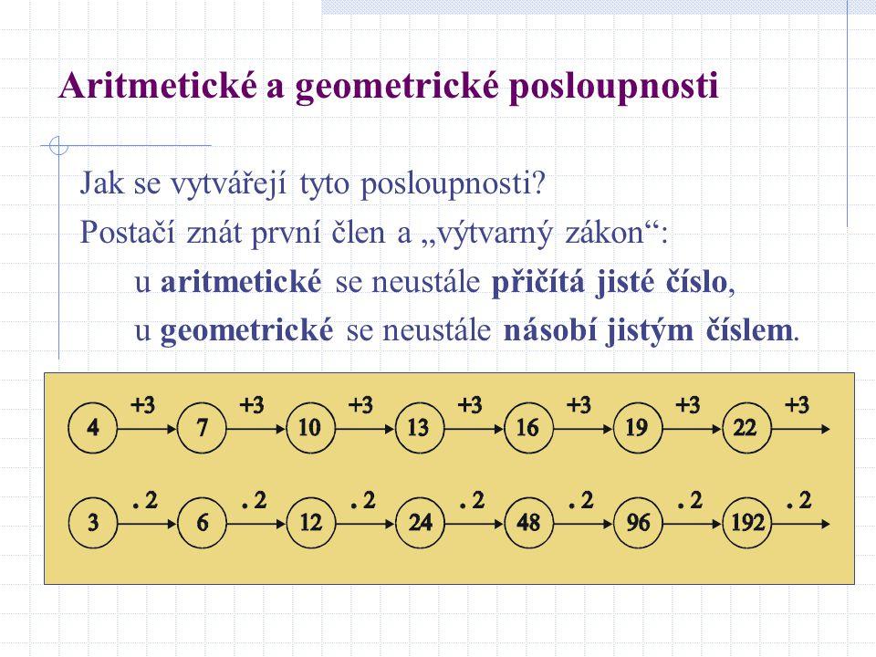 """Aritmetické a geometrické posloupnosti Jak se vytvářejí tyto posloupnosti? Postačí znát první člen a """"výtvarný zákon"""": u aritmetické se neustále přičí"""