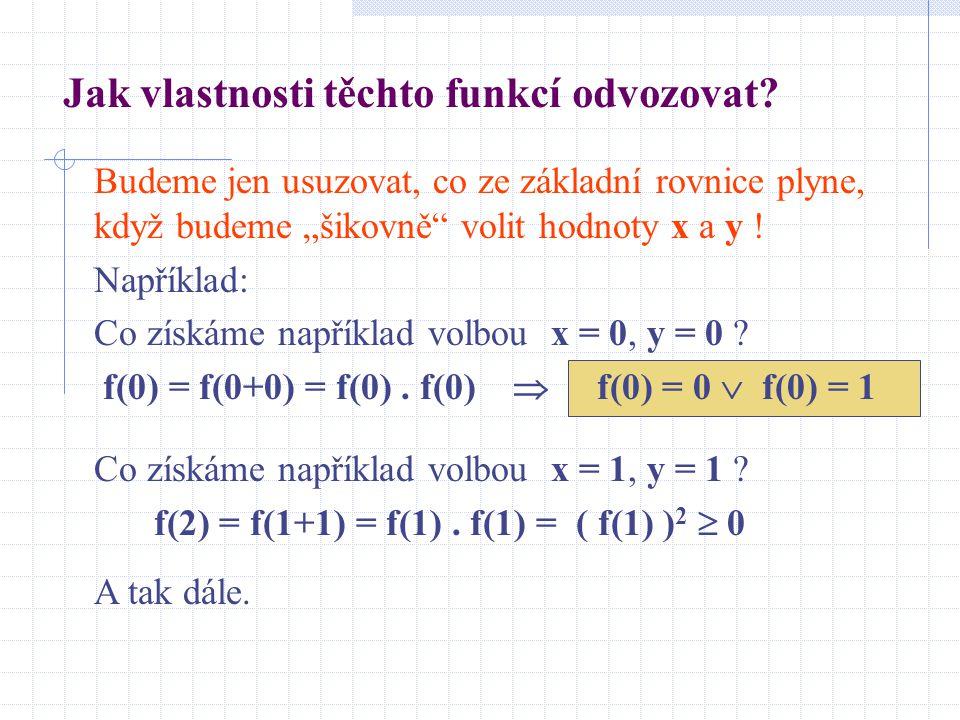 """Jak vlastnosti těchto funkcí odvozovat? Budeme jen usuzovat, co ze základní rovnice plyne, když budeme """"šikovně"""" volit hodnoty x a y ! Například: Co z"""