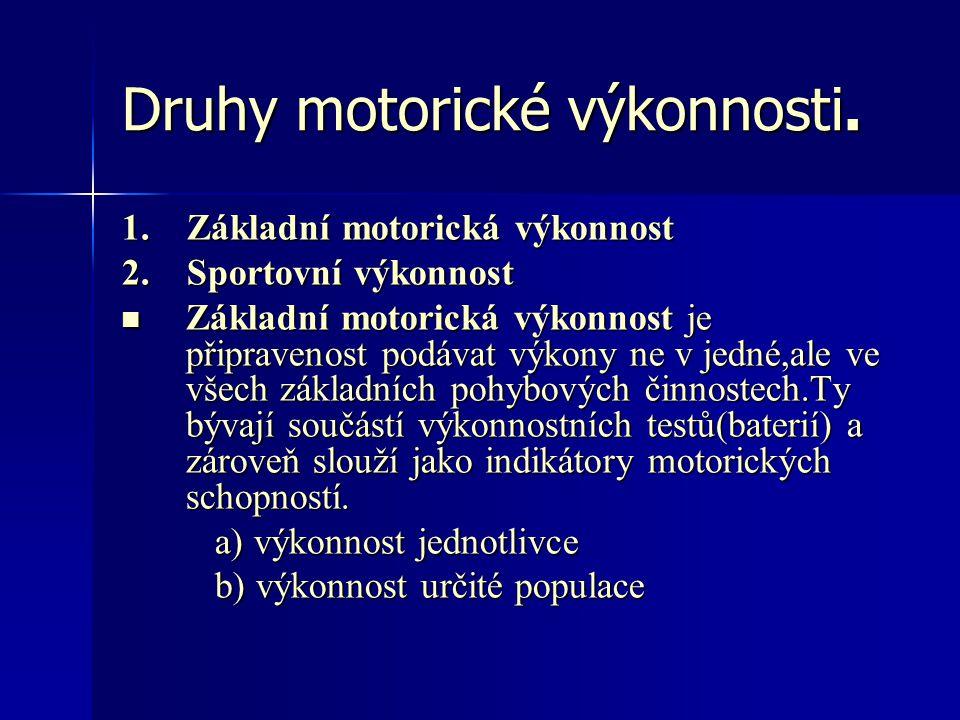 Druhy motorické výkonnosti. 1. Základní motorická výkonnost 2. Sportovní výkonnost Základní motorická výkonnost je připravenost podávat výkony ne v je