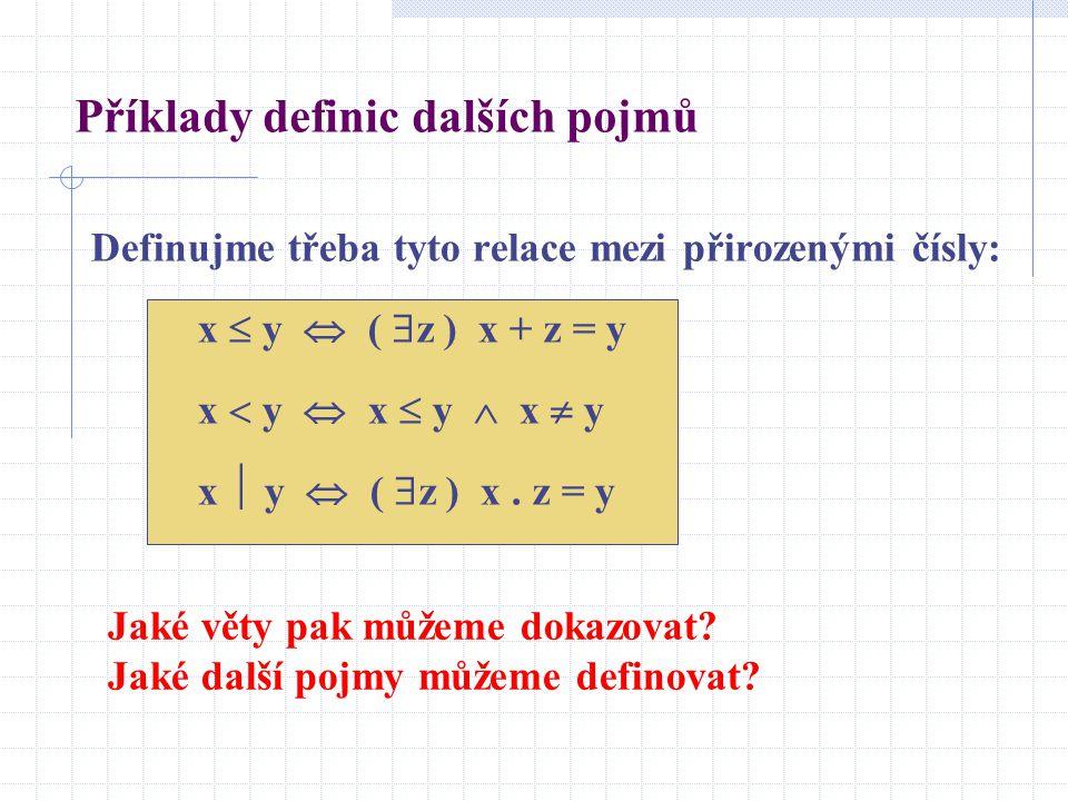 Definujme třeba tyto relace mezi přirozenými čísly: x  y  (  z ) x + z = y x  y  x  y  x  y x  y  (  z ) x. z = y Jaké věty pak můžeme doka