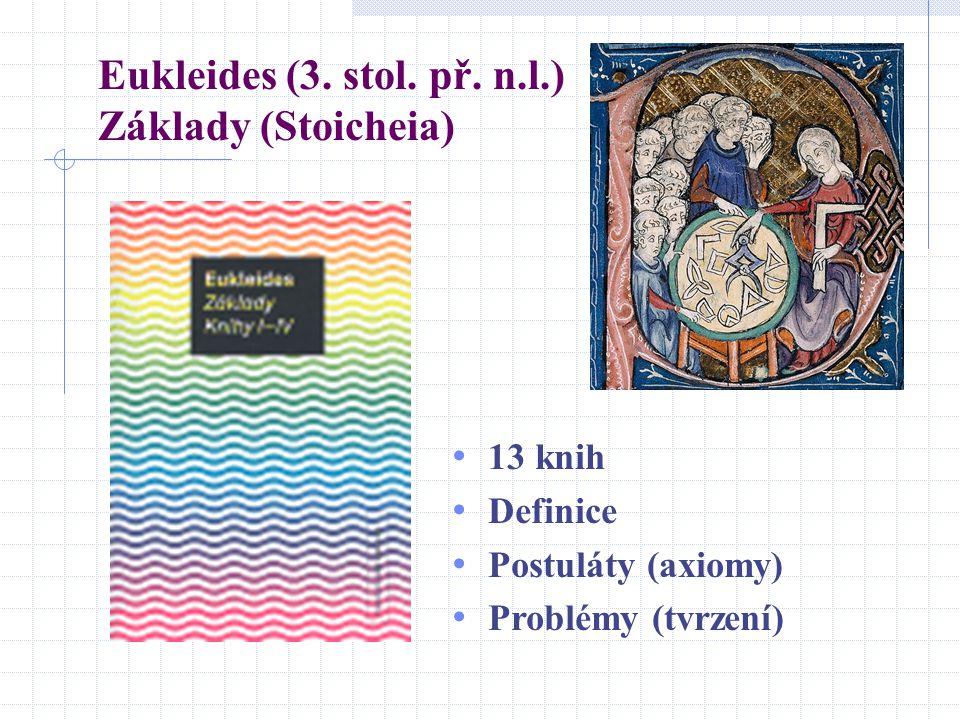 Eukleides (3. stol. př. n.l.) Základy (Stoicheia) 13 knih Definice Postuláty (axiomy) Problémy (tvrzení)
