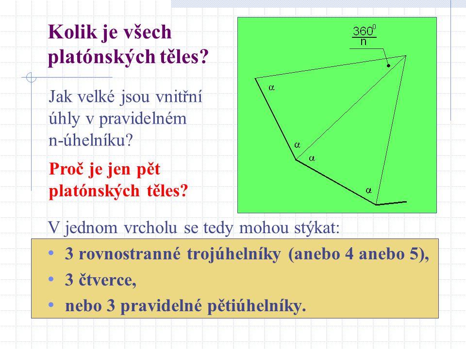 Kolik je všech platónských těles? V jednom vrcholu se tedy mohou stýkat: 3 rovnostranné trojúhelníky (anebo 4 anebo 5), 3 čtverce, nebo 3 pravidelné p