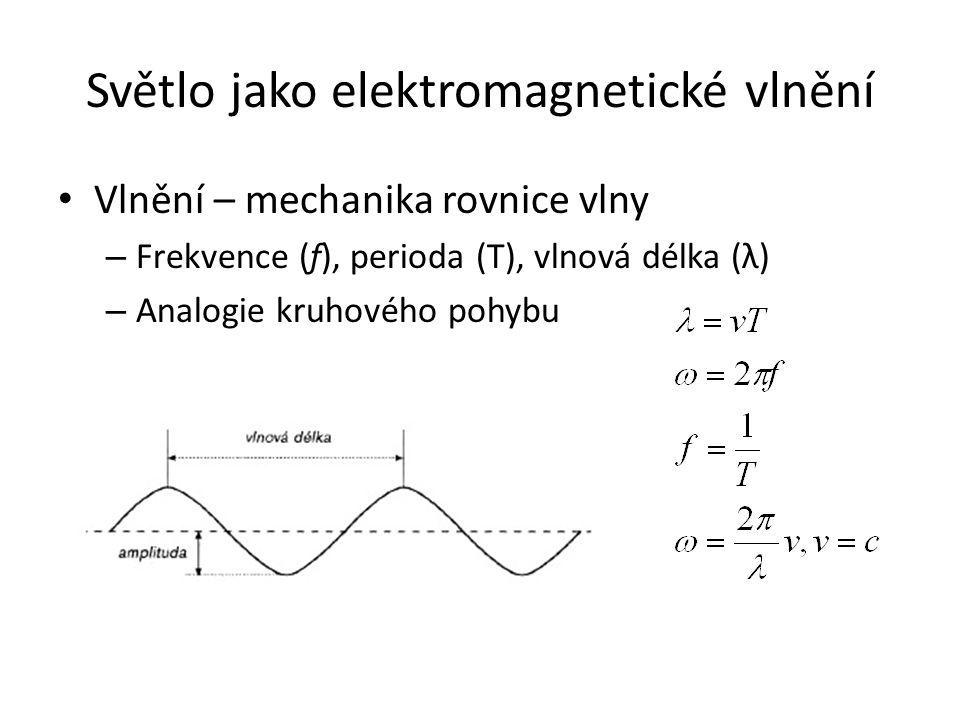 Světlo jako elektromagnetické vlnění Vlnění – mechanika rovnice vlny – Frekvence (f), perioda (T), vlnová délka (λ) – Analogie kruhového pohybu