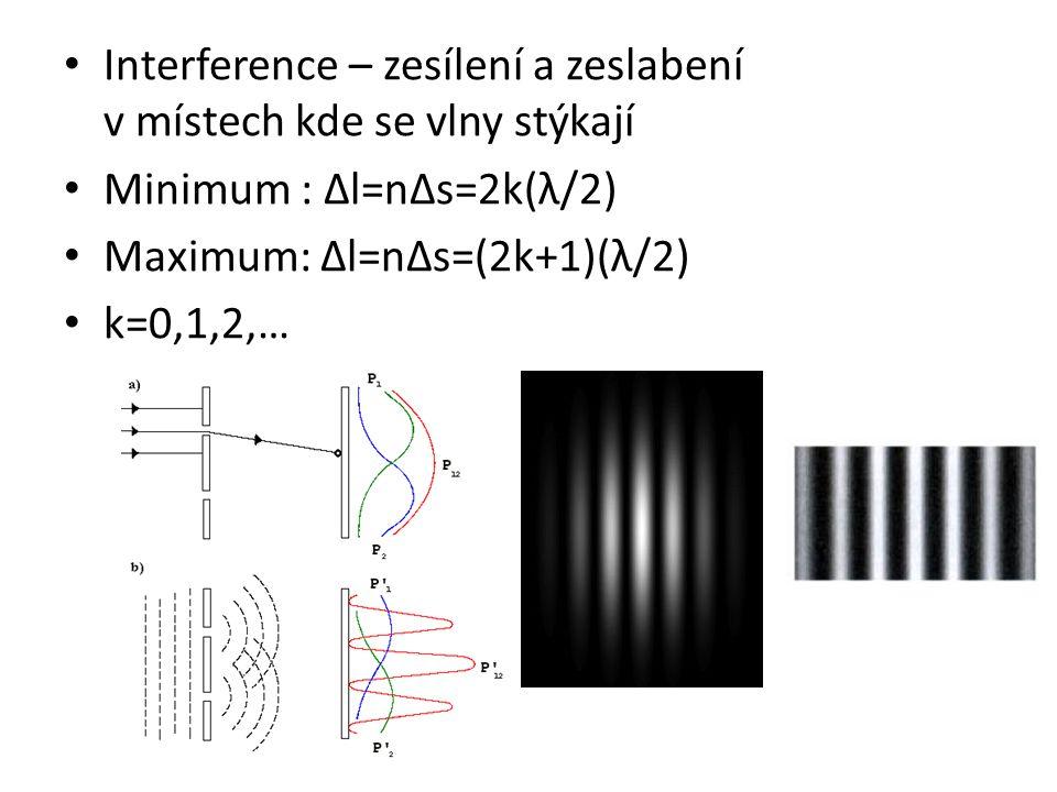 Interference – zesílení a zeslabení v místech kde se vlny stýkají Minimum : Δl=nΔs=2k(λ/2) Maximum: Δl=nΔs=(2k+1)(λ/2) k=0,1,2,…