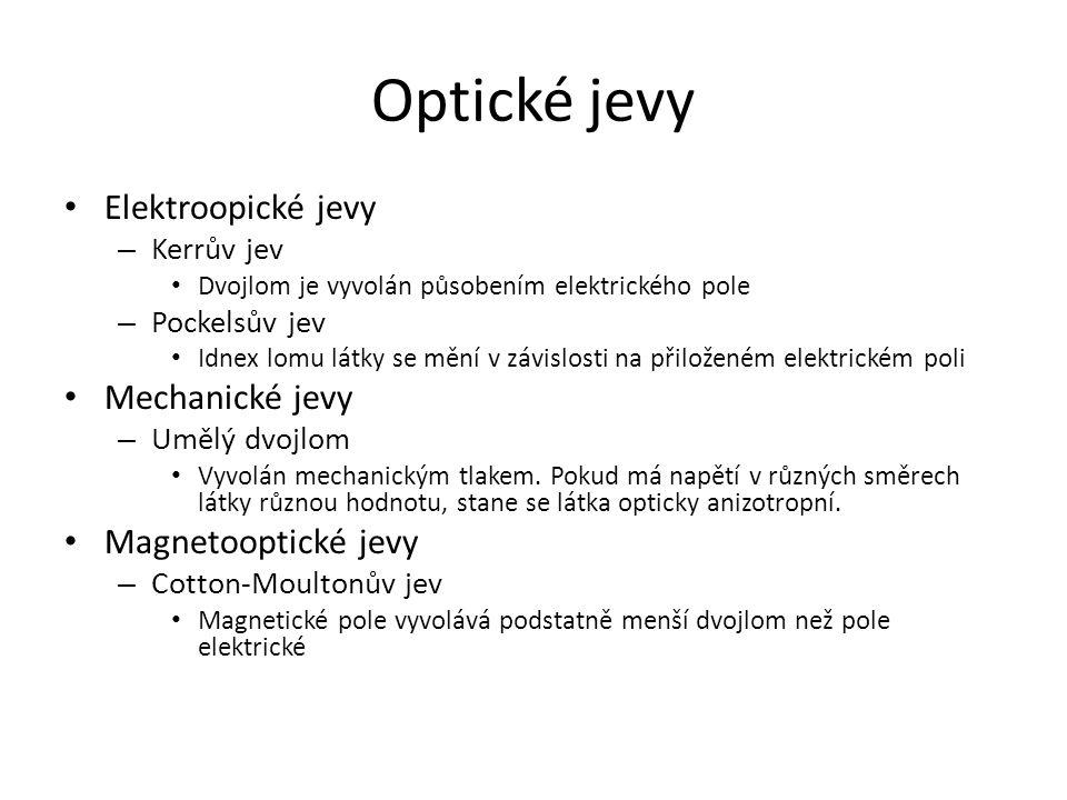 Optické jevy Elektroopické jevy – Kerrův jev Dvojlom je vyvolán působením elektrického pole – Pockelsův jev Idnex lomu látky se mění v závislosti na přiloženém elektrickém poli Mechanické jevy – Umělý dvojlom Vyvolán mechanickým tlakem.