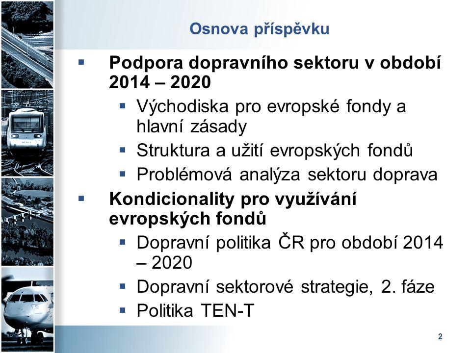 2 Osnova příspěvku  Podpora dopravního sektoru v období 2014 – 2020  Východiska pro evropské fondy a hlavní zásady  Struktura a užití evropských fo
