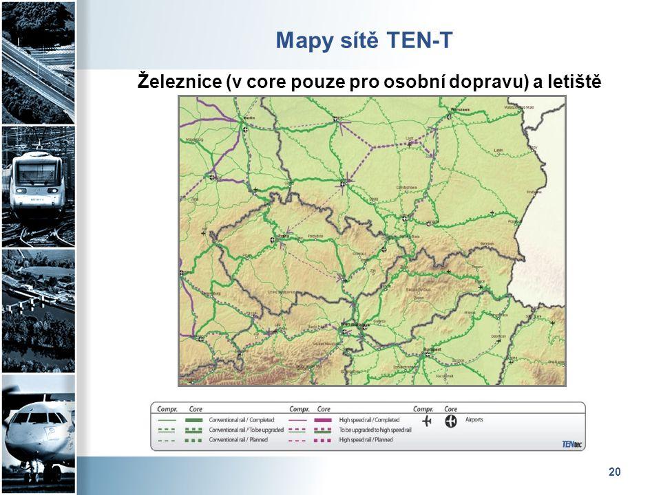 20 Mapy sítě TEN-T Železnice (v core pouze pro osobní dopravu) a letiště