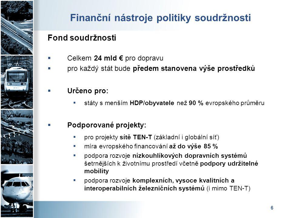 6 Finanční nástroje politiky soudržnosti Fond soudržnosti  Celkem 24 mld € pro dopravu  pro každý stát bude předem stanovena výše prostředků  Určen