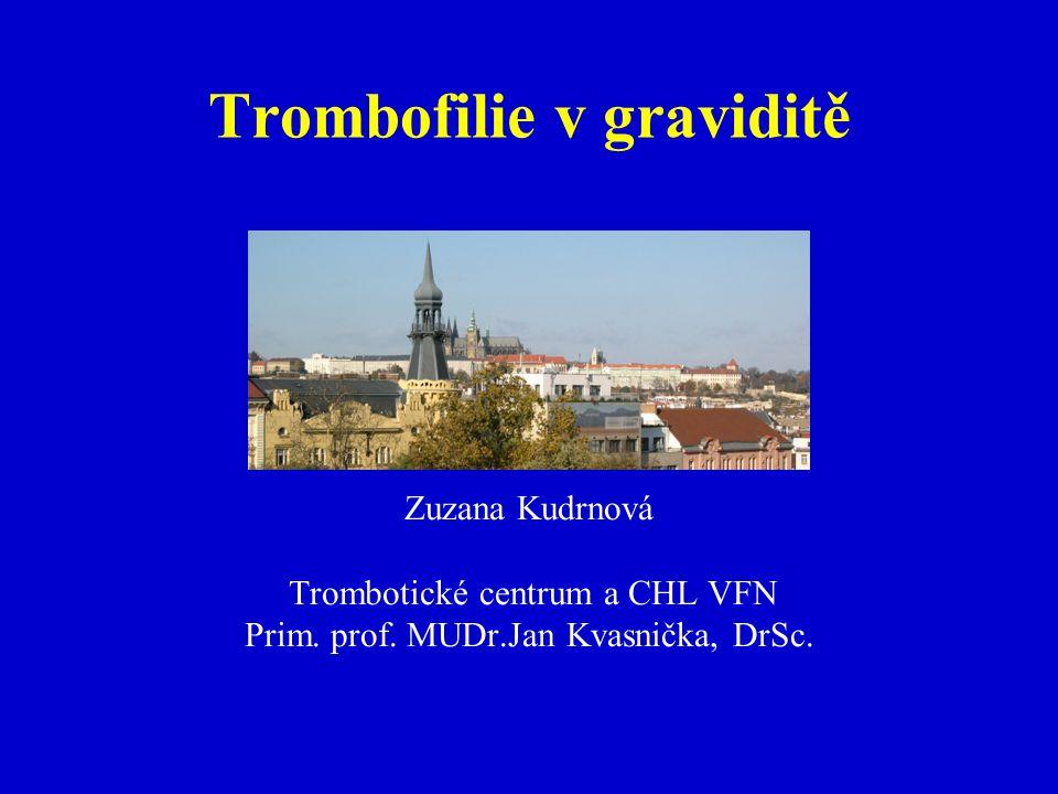Trombofilie v graviditě Zuzana Kudrnová Trombotické centrum a CHL VFN Prim.