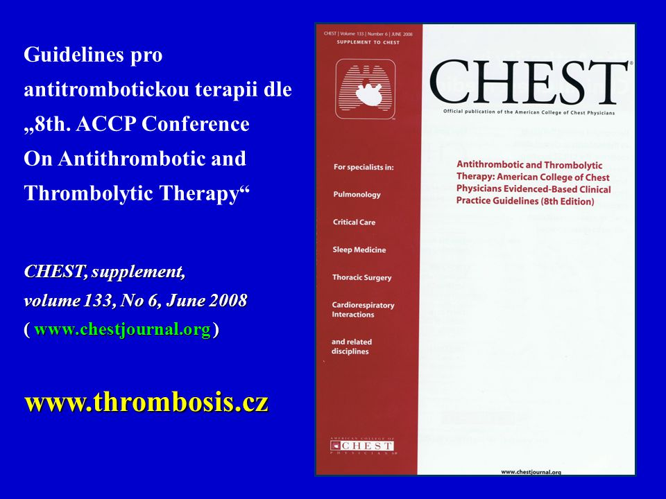 "Guidelines pro antitrombotickou terapii dle ""8th. ACCP Conference On Antithrombotic and Thrombolytic Therapy"" CHEST, supplement, volume 133, No 6, Jun"