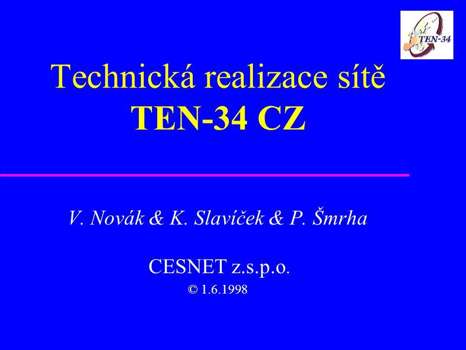 Technická realizace sítě TEN-34 CZ V. Novák & K. Slavíček & P. Šmrha CESNET z.s.p.o. © 1.6.1998