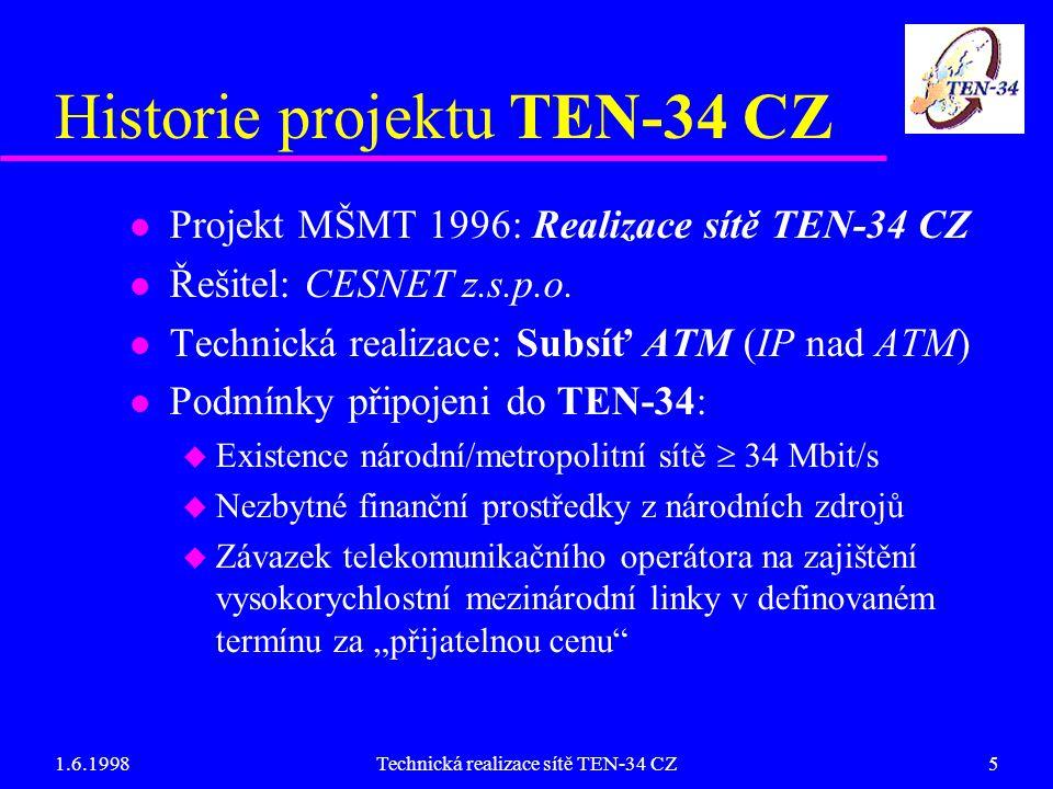 1.6.1998Technická realizace sítě TEN-34 CZ5 Historie projektu TEN-34 CZ l Projekt MŠMT 1996: Realizace sítě TEN-34 CZ l Řešitel: CESNET z.s.p.o.