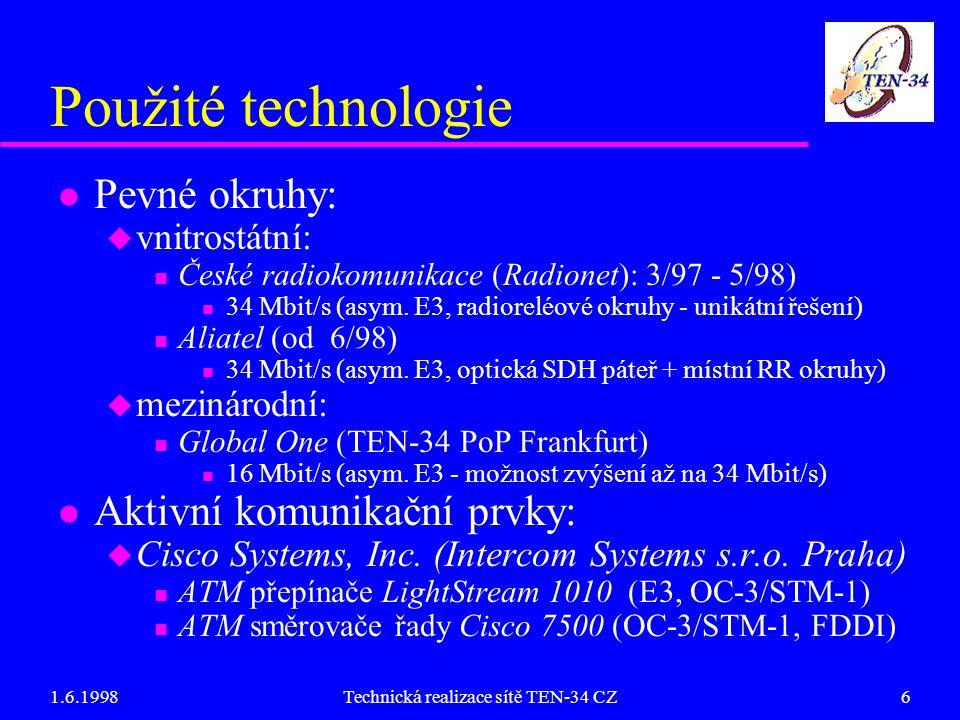 1.6.1998Technická realizace sítě TEN-34 CZ6 Použité technologie l Pevné okruhy: u vnitrostátní: n České radiokomunikace (Radionet): 3/97 - 5/98) n 34 Mbit/s (asym.