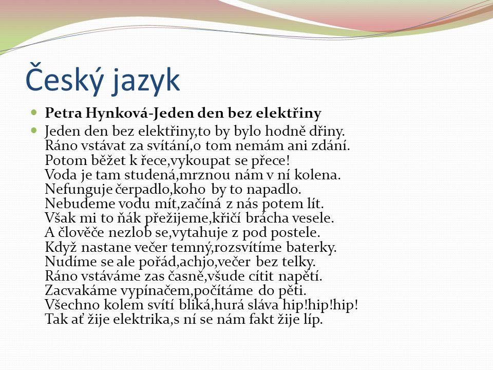 Český jazyk Petra Hynková-Jeden den bez elektřiny Jeden den bez elektřiny,to by bylo hodně dřiny. Ráno vstávat za svítání,o tom nemám ani zdání. Potom