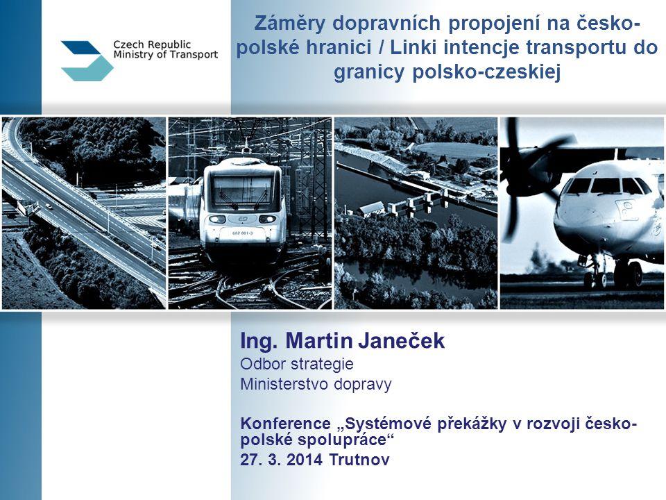 Záměry dopravních propojení na česko- polské hranici / Linki intencje transportu do granicy polsko-czeskiej Ing.
