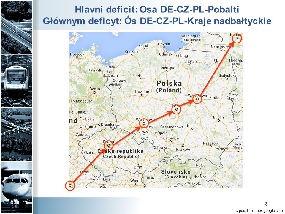 3 Hlavní deficit: Osa DE-CZ-PL-Pobaltí Głównym deficyt: Ós DE-CZ-PL-Kraje nadbałtyckie s použitím maps.google.com